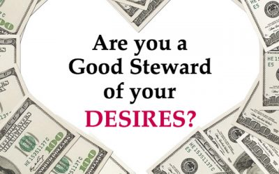 Are You a Good Steward of Your Desires?